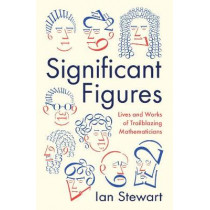 Significant Figures: Lives and Works of Trailblazing Mathematicians by Ian Stewart, 9781781254295