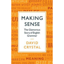 Making Sense: The Glamorous Story of English Grammar by David Crystal, 9781781256022