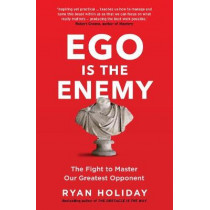 Ego is the Enemy: The Fight to Master Our Greatest Opponent by Ryan Holiday, 9781781257029