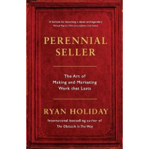 Perennial Seller: The Art of Making and Marketing Work that Lasts by Ryan Holiday, 9781781257661