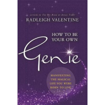 How to Be Your Own Genie: Manifesting the Magical Life You Were Born to Live by Radleigh Valentine, 9781781807026
