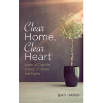 Clear Home, Clear Heart: Learn to Clear the Energy of People & Places by Jean Haner, 9781781808078
