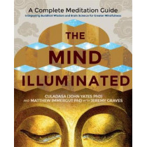 The Mind Illuminated: A Complete Meditation Guide Integrating Buddhist Wisdom and Brain Science for Greater Mindfulness by Culadasa, 9781781808207