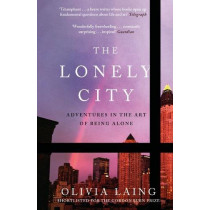 The Lonely City: Adventures in the Art of Being Alone by Olivia Laing, 9781782111252