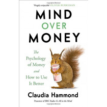 Mind Over Money: The Psychology of Money and How To Use It Better by Claudia Hammond, 9781782112068
