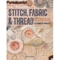Stitch, Fabric & Thread: An Inspirational Guide for Creative Stitchers by Elizabeth Healey, 9781782212850