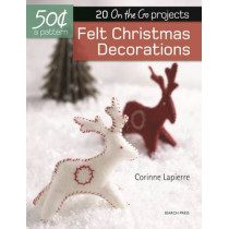 50 Cents a Pattern: Felt Christmas Decorations: 20 on the Go Projects by Corinne Lapierre, 9781782215066