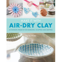 Make It With Air-Dry Clay: 20 Fantastic Projects for Modelling, Sculpting, and Craft by Fay De Winter, 9781782215165