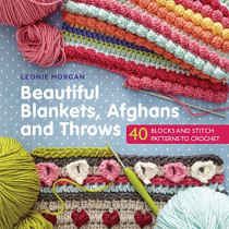 Beautiful Blankets, Afghans and Throws: 40 Blocks & Stitch Patterns to Crochet by Leonie Morgan, 9781782215431