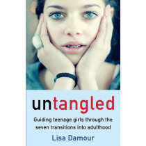Untangled: Guiding Teenage Girls Through the Seven Transitions into Adulthood by Lisa Damour, 9781782395560
