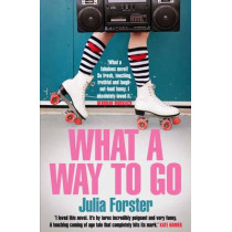 What a Way to Go by Julia Forster, 9781782397540