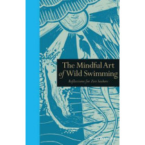 The Mindful Art of Wild Swimming: Reflections for Zen Seekers by Tessa Wardley, 9781782404293