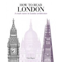 How to Read London: A crash course in London Architecture by Chris Rogers, 9781782404521