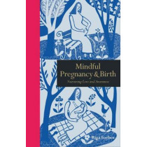 Mindful Pregnancy & Birth: Nurturing Love and Awareness by Riga Forbes, 9781782405054
