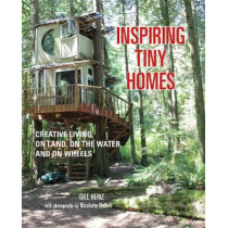 Inspiring Tiny Homes: Creative Living on Land, on the Water, and on Wheels by Gill Heriz, 9781782493570