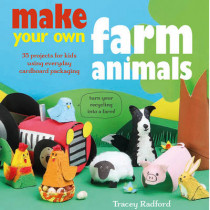 Make Your Own Farm Animals and More: 35 Projects for Kids Using Everyday Cardboard Packaging by Tracey Radford, 9781782494218