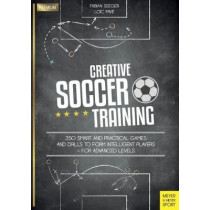 Creative Soccer Training: 350 Smart and Practical Games and Drills to Form Intelligent Players - For Advanced Levels by Fabian Seeger, 9781782551201