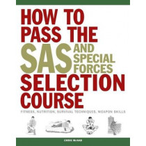 How to Pass the SAS and Special Forces Selection Course: Fitness, Nutrition, Survival Techniques, Weapon Skills by Chris McNab, 9781782744504