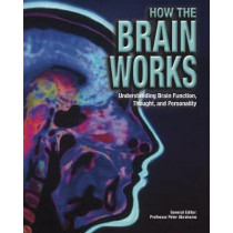 How the Brain Works: Understanding Brain Function, Thought and Personality by Peter Abrahams, 9781782745174