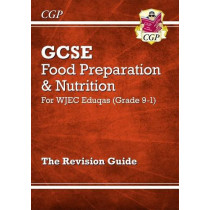 Grade 9-1 GCSE Food Preparation & Nutrition - WJEC Eduqas Revision Guide by CGP Books, 9781782946526