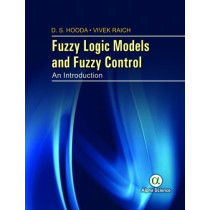 Fuzzy Logic Models and Fuzzy Control: An Introduction by D. S. Hooda, 9781783322817