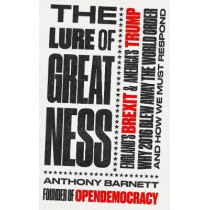The Lure of Greatness: England's Brexit and America's Trump by Anthony Barnett, 9781783524532