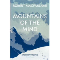 Mountains Of The Mind: A History Of A Fascination by Robert Macfarlane, 9781783784509