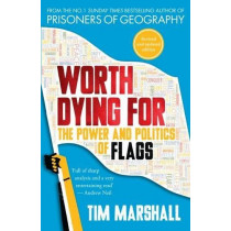 Worth Dying for: The Power and Politics of Flags by Tim Marshall, 9781783963034