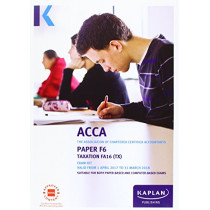 ACCA F6 Taxation FA2016 - Exam Kit by Kaplan Publishing, 9781784156954