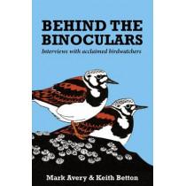Behind the Binoculars: Interviews with acclaimed birdwatchers by Mark Avery, 9781784271459