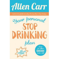 Your Personal Stop Drinking Plan: The Revolutionary Method for Quitting Alcohol by Allen Carr, 9781784283636