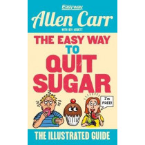 The Easy Way to Quit Sugar: The Illustrated Guide by Allen Carr, 9781784288792