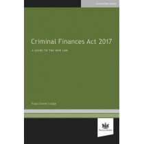 Criminal Finances Act 2017: A Guide to the New Law by Hugo Daniel Lodge, 9781784460914