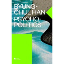 Psychopolitics: Neoliberalism and New Technologies of Power by Byung-Chul Han, 9781784785772