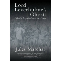 Lord Leverhulme's Ghosts: Colonial Exploitation in the Congo by Jules Marchal, 9781784786311
