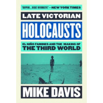 Late Victorian Holocausts: El Nino Famines and the Making of the Third World by Mike Davis, 9781784786625