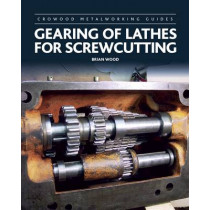 Gearing of Lathes for Screwcutting by Brian Wood, 9781785002502