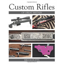 Custom Rifles of Great Britain by Bruce Potts, 9781785002588