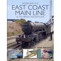 Modelling the East Coast Main Line in the British Railways Era by Tony Wright, 9781785003165