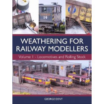 Weathering for Railway Modellers: Volume 1 - Locomotives and Rolling Stock by George Dent, 9781785003301