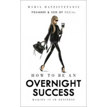 How to Be an Overnight Success by Maria Hatzistefanis, 9781785037320