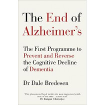 The End of Alzheimer's: The First Programme to Prevent and Reverse the Cognitive Decline of Dementia by Dale E. Bredesen, 9781785041228