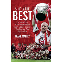 Simply the Best: The Inside Story of How Wigan Became Rugby League's Greatest Cup Team and Won Eight in a Row by Frank Malley, 9781785312816
