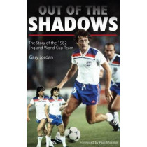 Out of the Shadows: The Story of the 1982 England World Cup Team by Gary Jordan, 9781785313165