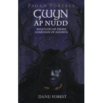 Pagan Portals - Gwyn ap Nudd: Wild god of Faery, Guardian of Annwfn by Danu Forest, 9781785356292