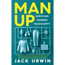 Man Up: Surviving Modern Masculinity by Jack Urwin, 9781785781759