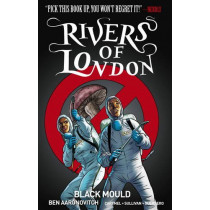 Rivers of London Volume 3: Black Mould by Ben Aaronovitch, 9781785855108