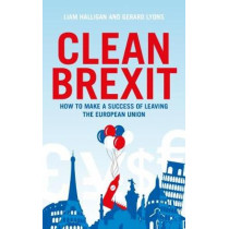 Clean Brexit: Why leaving the EU still makes sense - Building a post-Brexit economy for all by Liam Halligan, 9781785902581