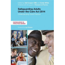 Safeguarding Adults Under the Care Act 2014: Understanding Good Practice by Adi Cooper, 9781785920943