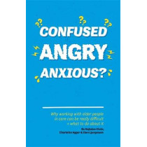 Confused, Angry, Anxious?: Why Working with Older People in Care Really Can be Difficult, and What to Do About it by Bo Hejlskov Elven, 9781785922152